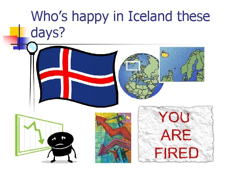 Who's happy in Iceland these days?