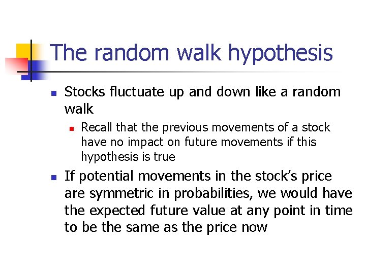 The random walk hypothesis n Stocks fluctuate up and down like a random walk