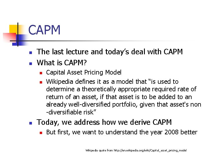 CAPM n n The last lecture and today's deal with CAPM What is CAPM?