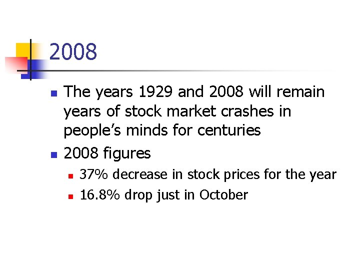 2008 n n The years 1929 and 2008 will remain years of stock market