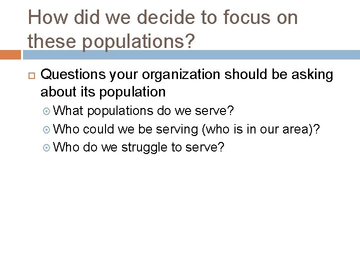 How did we decide to focus on these populations? Questions your organization should be