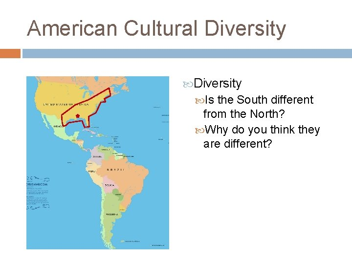 American Cultural Diversity Is the South different from the North? Why do you think