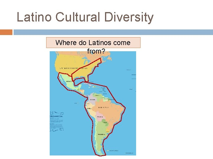 Latino Cultural Diversity Where do Latinos come from?