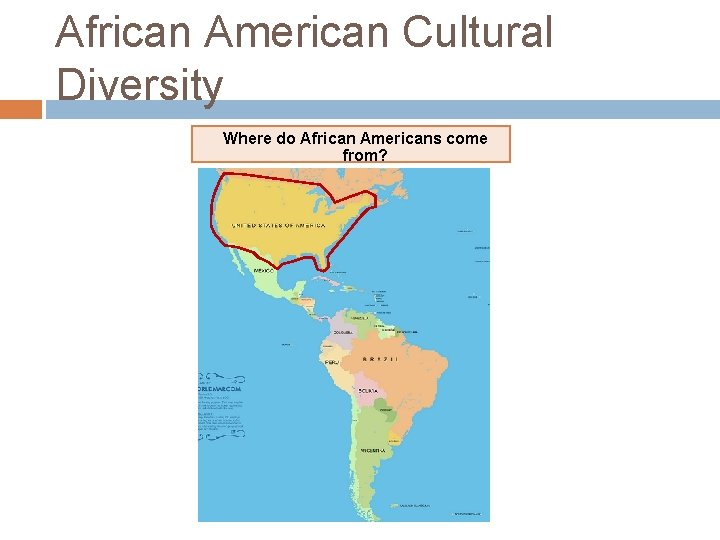 African American Cultural Diversity Where do African Americans come from?