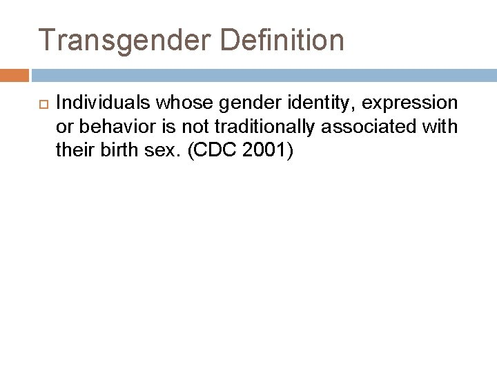 Transgender Definition Individuals whose gender identity, expression or behavior is not traditionally associated with