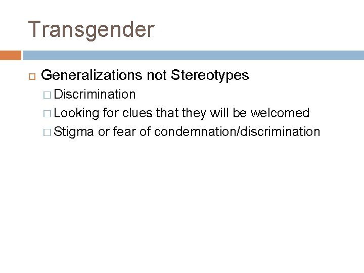 Transgender Generalizations not Stereotypes � Discrimination � Looking for clues that they will be