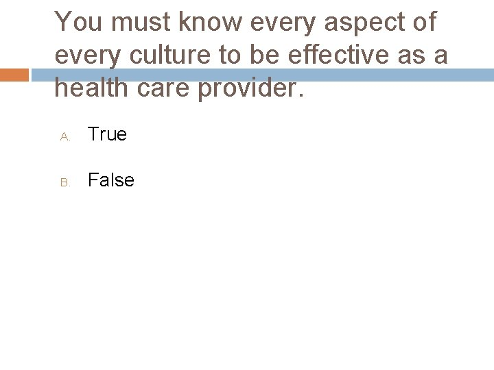 You must know every aspect of every culture to be effective as a health
