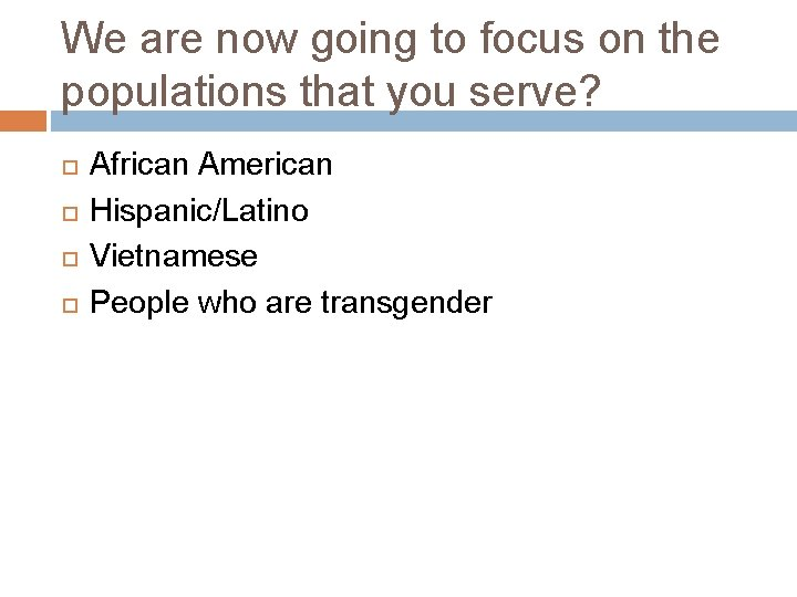We are now going to focus on the populations that you serve? African American