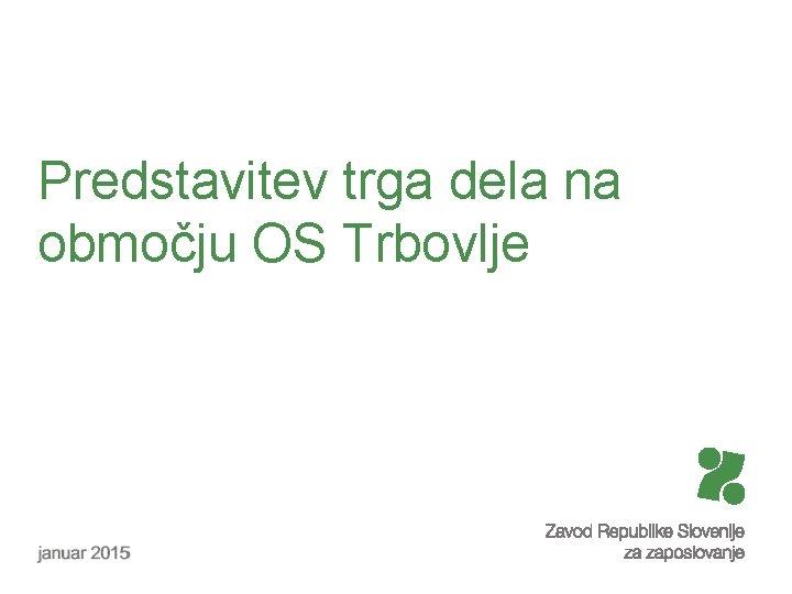 Predstavitev trga dela na območju OS Trbovlje
