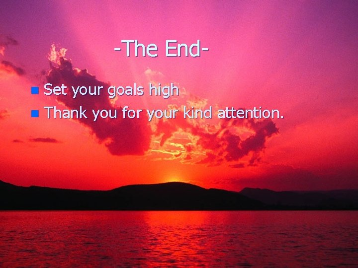 -The End. Set your goals high n Thank you for your kind attention. n