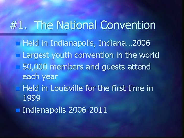 #1. The National Convention Held in Indianapolis, Indiana… 2006 n Largest youth convention in