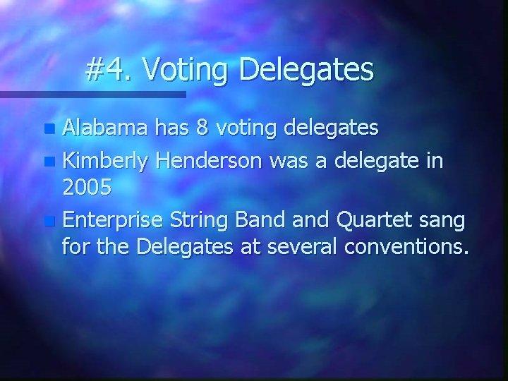 #4. Voting Delegates Alabama has 8 voting delegates n Kimberly Henderson was a delegate