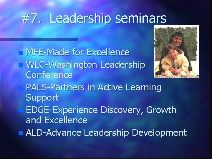 #7. Leadership seminars MFE-Made for Excellence n WLC-Washington Leadership Conference n PALS-Partners in Active