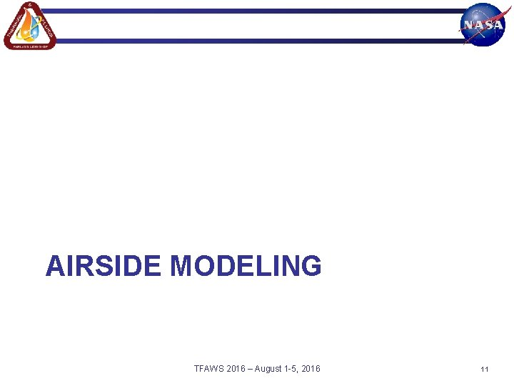 AIRSIDE MODELING TFAWS 2016 – August 1 -5, 2016 11