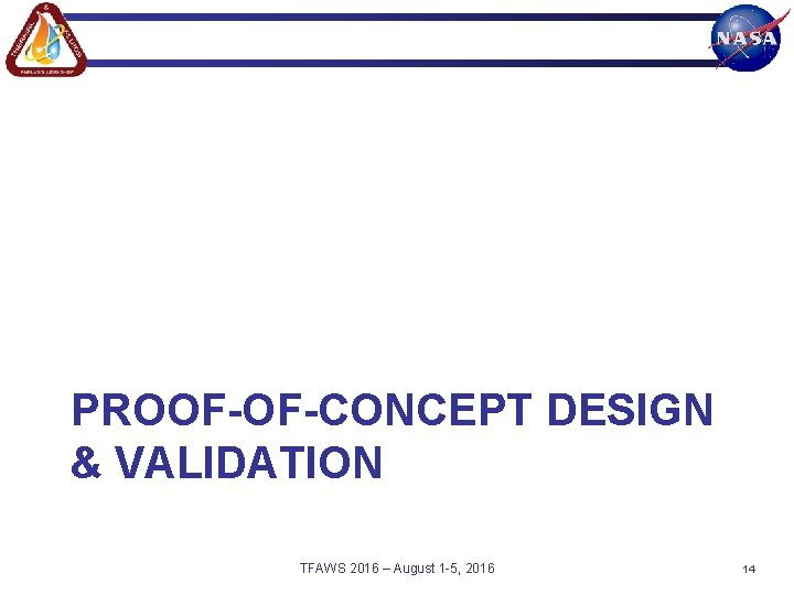 PROOF-OF-CONCEPT DESIGN & VALIDATION TFAWS 2016 – August 1 -5, 2016 14