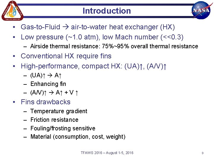 Introduction • Gas-to-Fluid air-to-water heat exchanger (HX) • Low pressure (~1. 0 atm), low