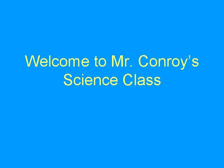 Welcome to Mr. Conroy's Science Class