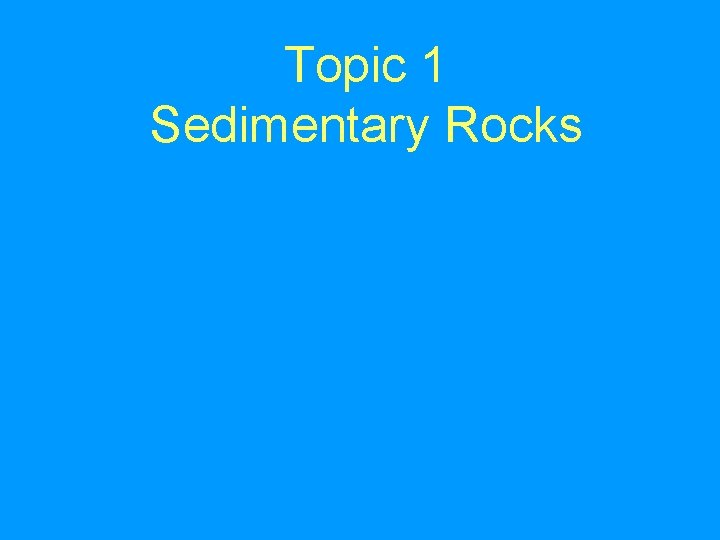 Topic 1 Sedimentary Rocks