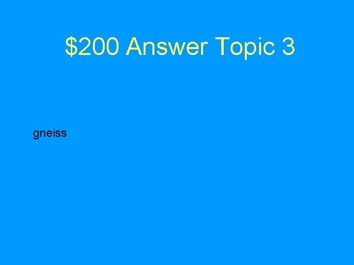 $200 Answer Topic 3 gneiss