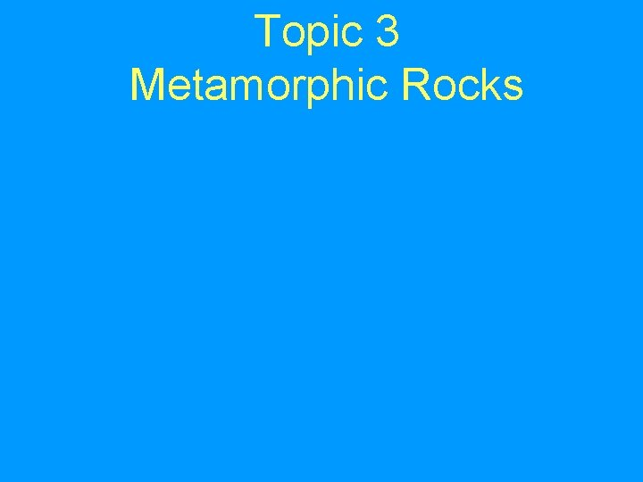Topic 3 Metamorphic Rocks