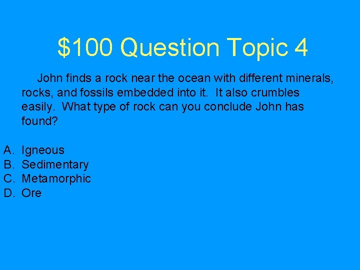 $100 Question Topic 4 John finds a rock near the ocean with different minerals,