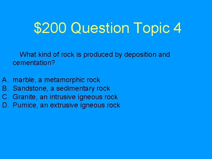$200 Question Topic 4 What kind of rock is produced by deposition and cementation?