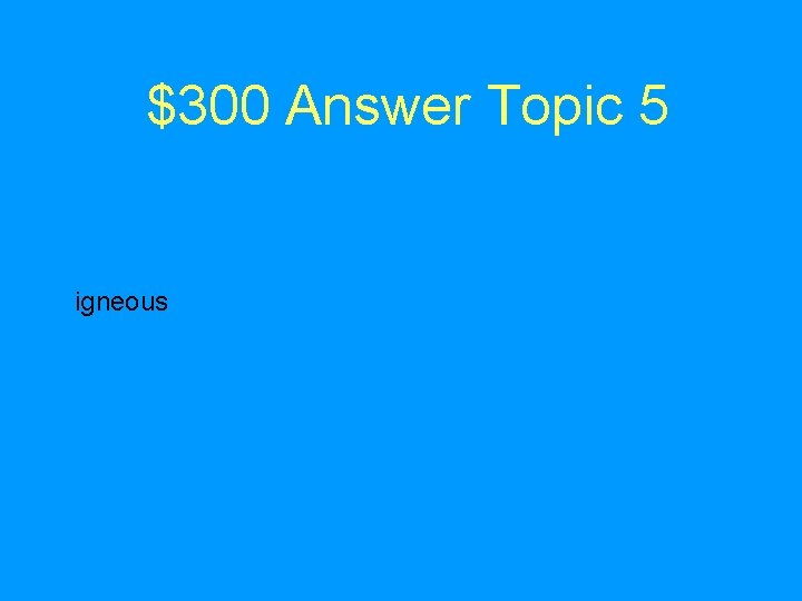 $300 Answer Topic 5 igneous