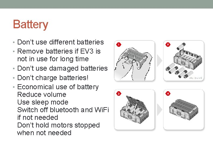 Battery • Don't use different batteries • Remove batteries if EV 3 is not