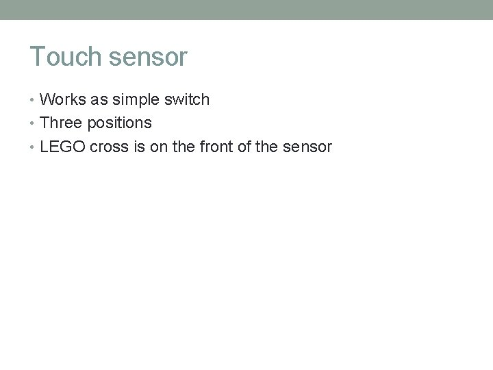 Touch sensor • Works as simple switch • Three positions • LEGO cross is