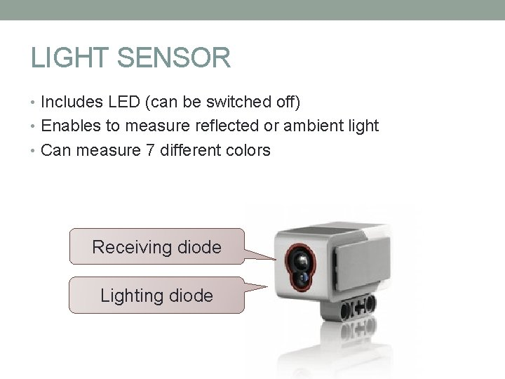 LIGHT SENSOR • Includes LED (can be switched off) • Enables to measure reflected
