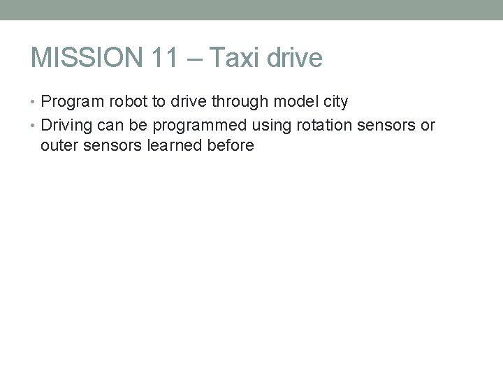 MISSION 11 – Taxi drive • Program robot to drive through model city •