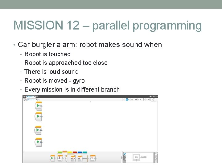 MISSION 12 – parallel programming • Car burgler alarm: robot makes sound when •