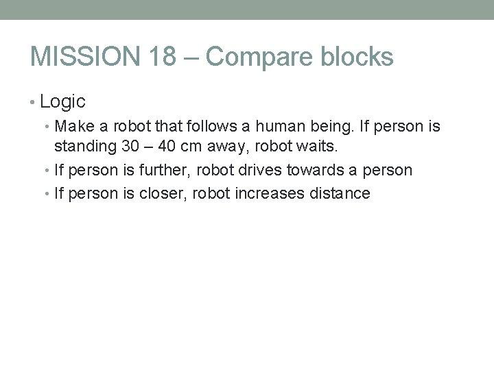 MISSION 18 – Compare blocks • Logic • Make a robot that follows a