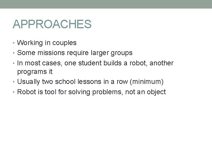 APPROACHES • Working in couples • Some missions require larger groups • In most