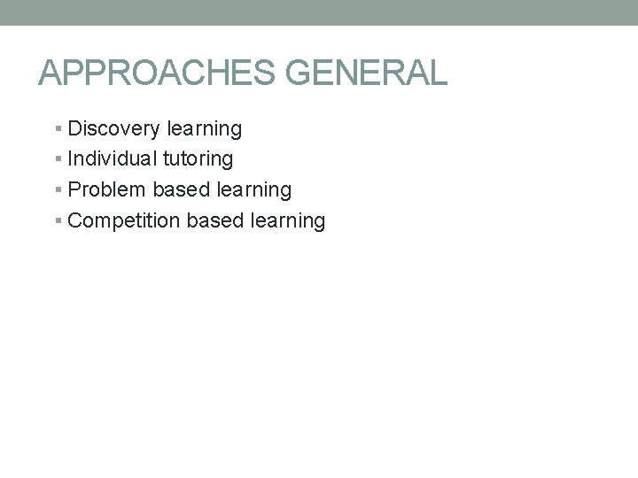 APPROACHES GENERAL Discovery learning Individual tutoring Problem based learning Competition based learning