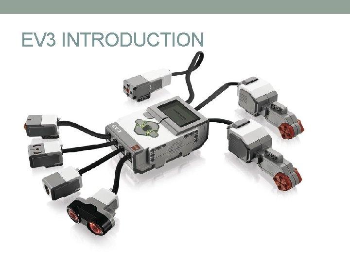 EV 3 INTRODUCTION