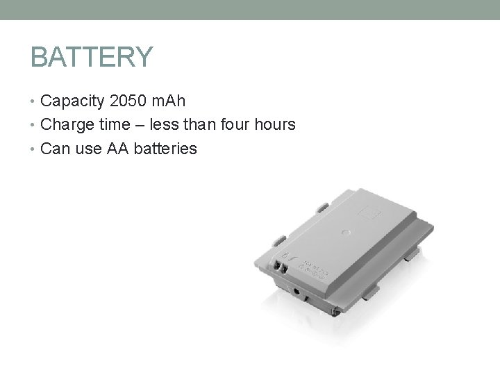 BATTERY • Capacity 2050 m. Ah • Charge time – less than four hours