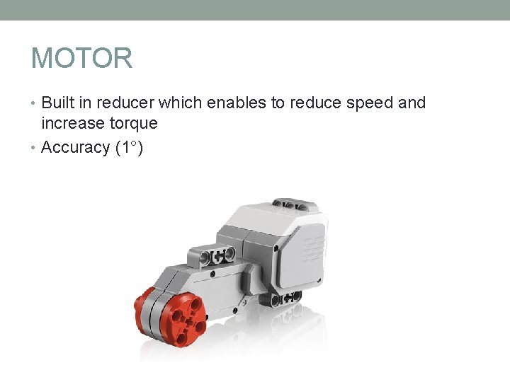 MOTOR • Built in reducer which enables to reduce speed and increase torque •