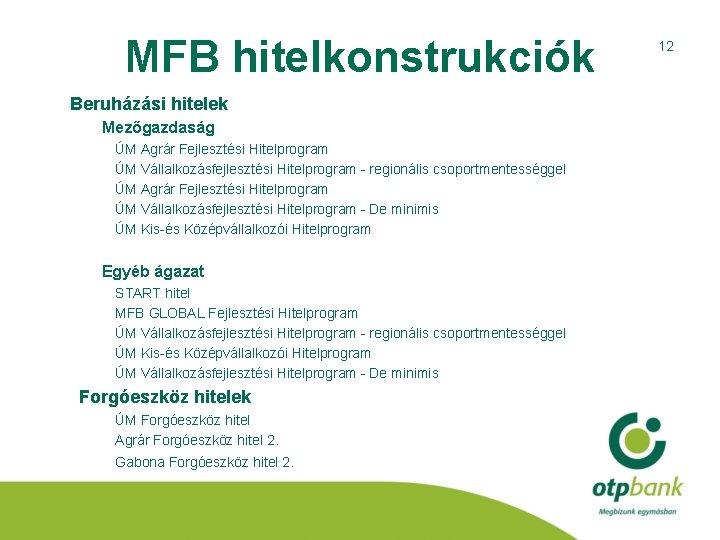 MFB hitelkonstrukciók Beruházási hitelek Mezőgazdaság ÚM Agrár Fejlesztési Hitelprogram ÚM Vállalkozásfejlesztési Hitelprogram - regionális