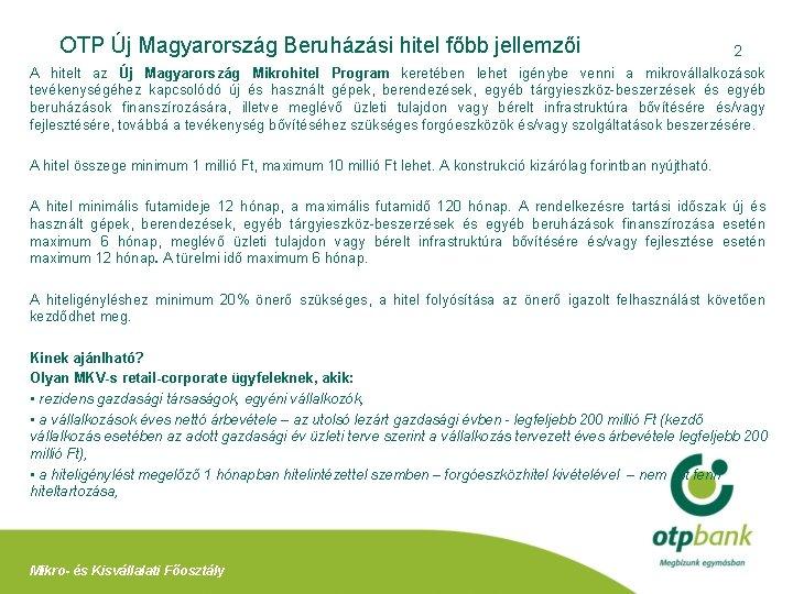 OTP Új Magyarország Beruházási hitel főbb jellemzői 2 A hitelt az Új Magyarország Mikrohitel