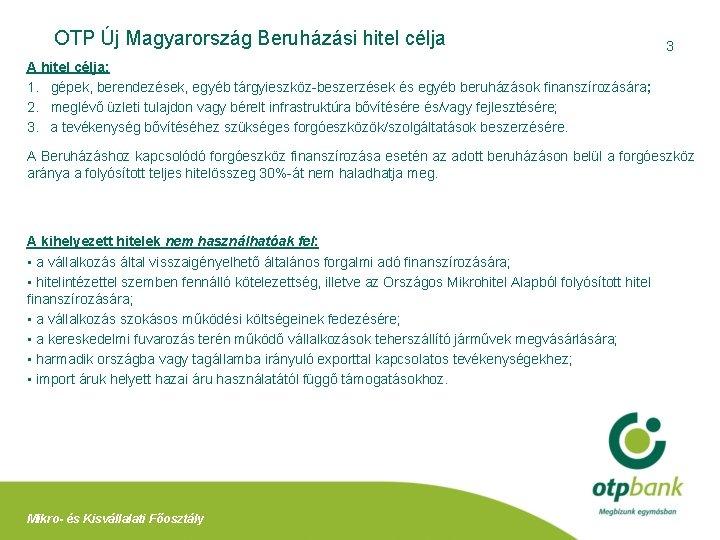 OTP Új Magyarország Beruházási hitel célja 3 A hitel célja: 1. gépek, berendezések, egyéb