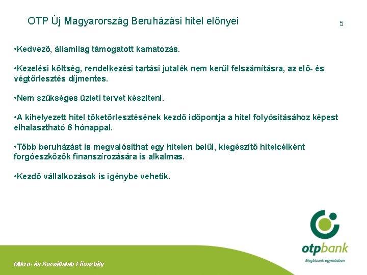 OTP Új Magyarország Beruházási hitel előnyei • Kedvező, államilag támogatott kamatozás. • Kezelési költség,