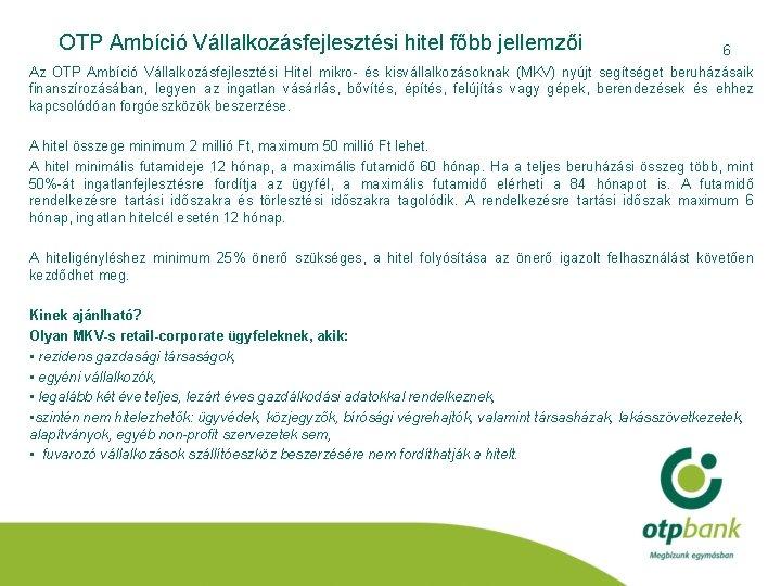 OTP Ambíció Vállalkozásfejlesztési hitel főbb jellemzői 6 Az OTP Ambíció Vállalkozásfejlesztési Hitel mikro- és