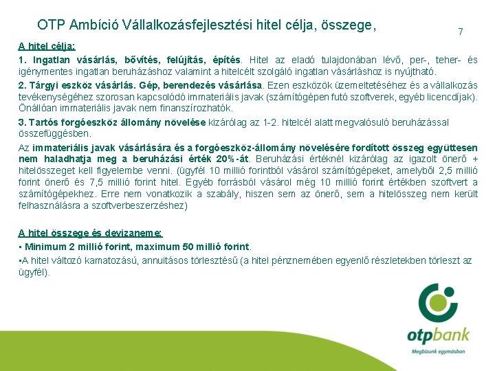 OTP Ambíció Vállalkozásfejlesztési hitel célja, összege, 7 A hitel célja: 1. Ingatlan vásárlás, bővítés,