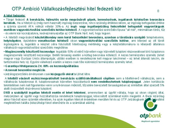 OTP Ambíció Vállalkozásfejlesztési hitel fedezeti kör 8 A hitel fedezete: • Tárgyi fedezet: A