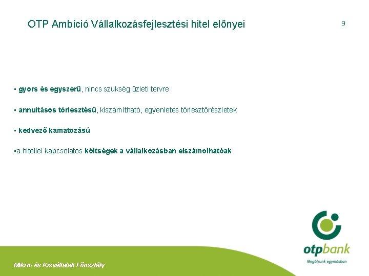 OTP Ambíció Vállalkozásfejlesztési hitel előnyei • gyors és egyszerű, nincs szükség üzleti tervre •