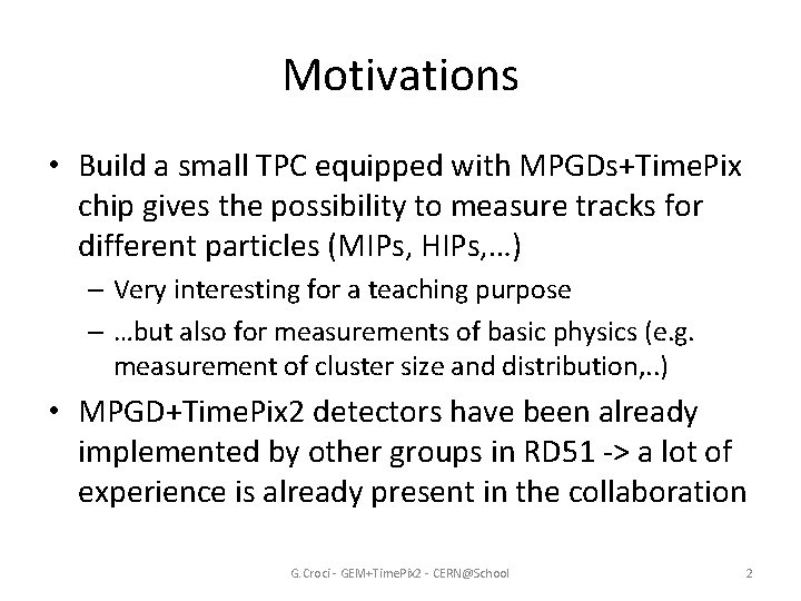 Motivations • Build a small TPC equipped with MPGDs+Time. Pix chip gives the possibility