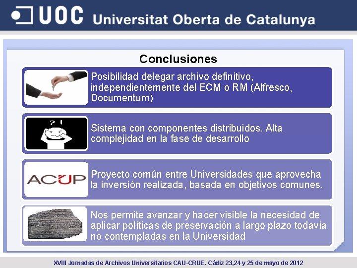 Conclusiones Posibilidad delegar archivo definitivo, independientemente del ECM o RM (Alfresco, Documentum) Sistema con