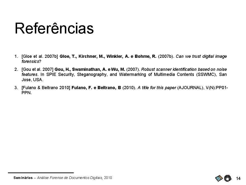 Referências 1. [Gloe et al. 2007 b] Gloe, T. , Kirchner, M. , Winkler,