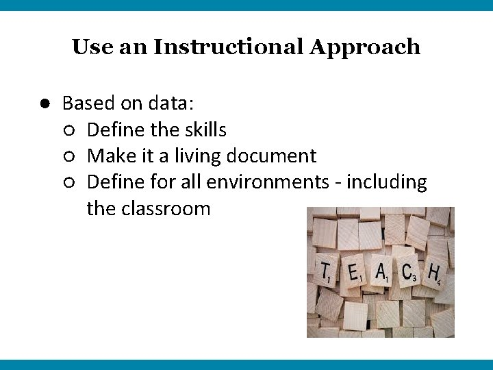 Use an Instructional Approach ● Based on data: ○ Define the skills ○ Make